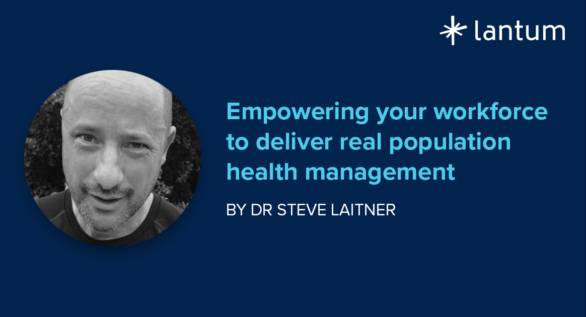 Empowering your workforce to deliver real population management